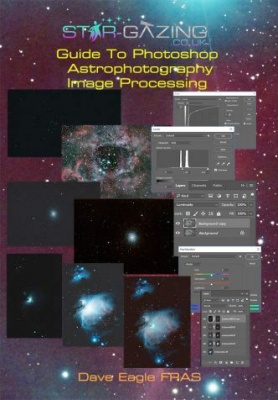 Guide to Photoshop Astrophotography Image Processing by Dave Eagle